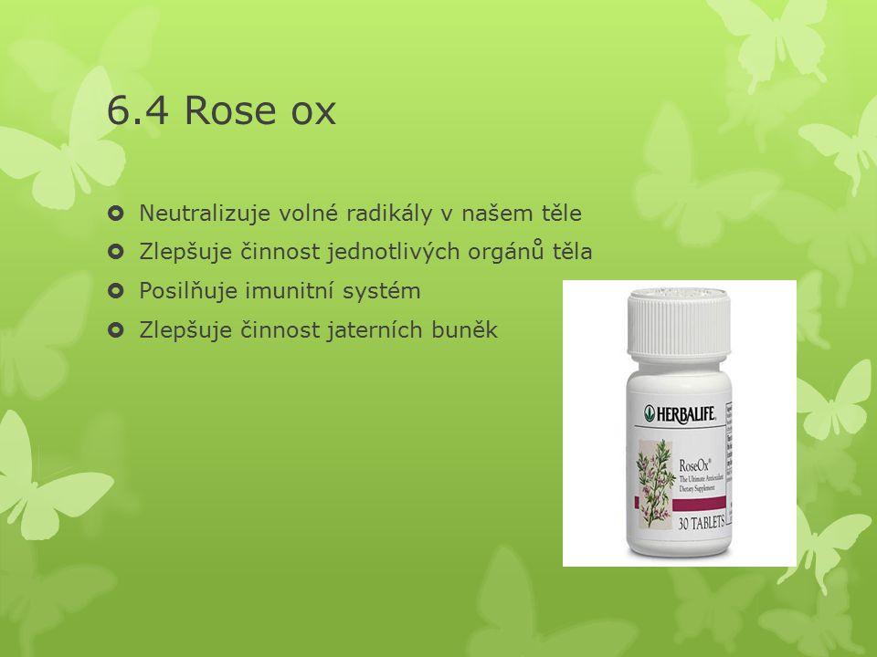 6.4 Rose ox  Neutralizuje volné radikály v našem těle  Zlepšuje činnost jednotlivých orgánů těla  Posilňuje imunitní systém  Zlepšuje činnost jate