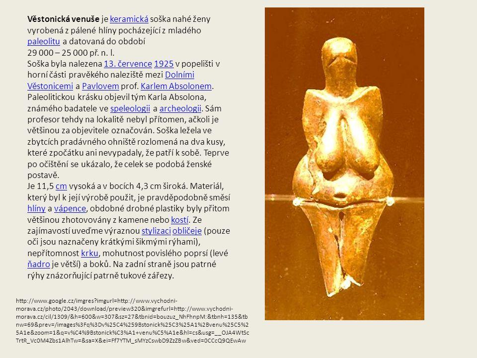 Věstonická venuše je keramická soška nahé ženy vyrobená z pálené hlíny pocházející z mladého paleolitu a datovaná do obdobíkeramická paleolitu 29 000 – 25 000 př.