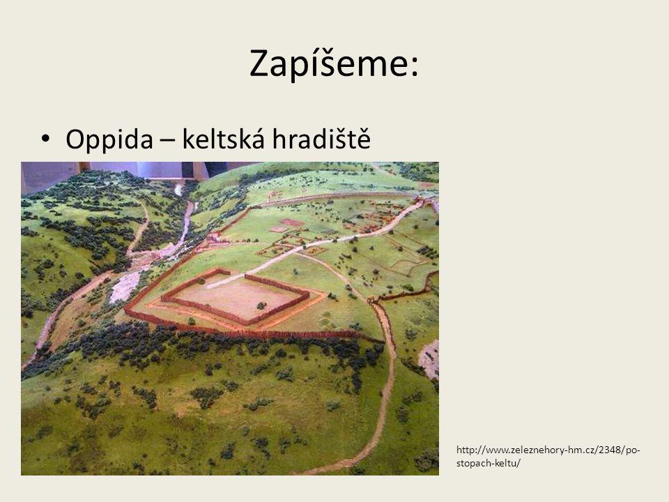 Zapíšeme: Oppida – keltská hradiště http://www.zeleznehory-hm.cz/2348/po- stopach-keltu/