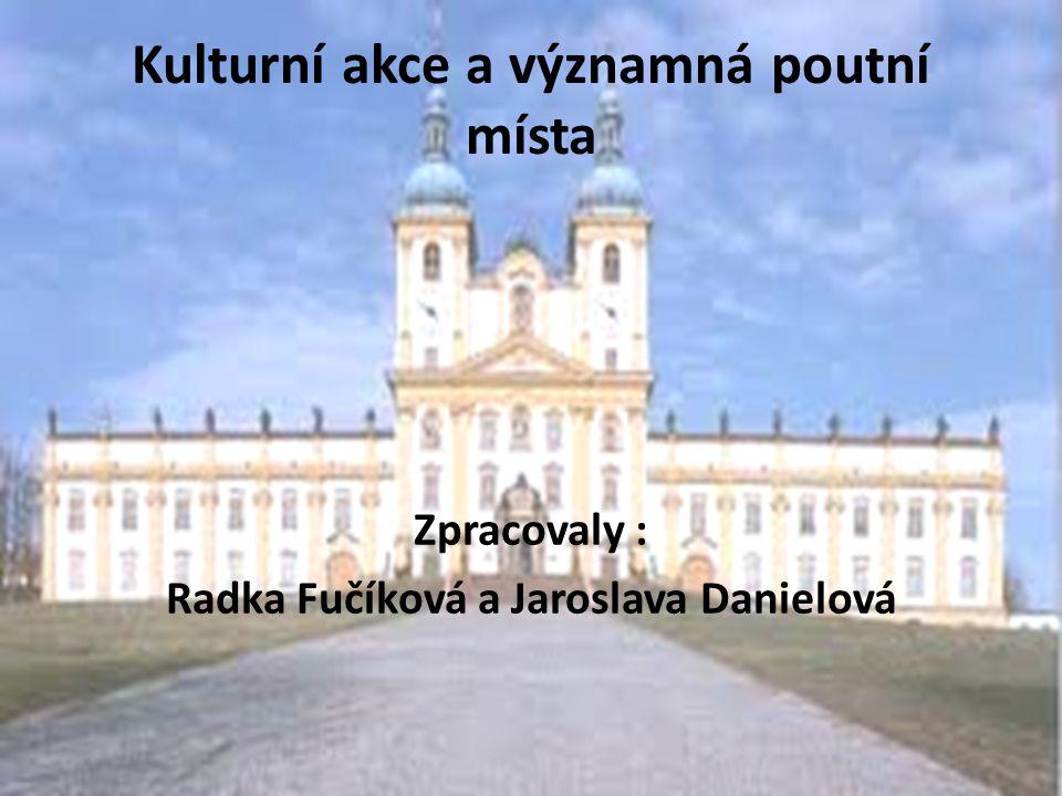 Kulturní akce a významná poutní místa Zpracovaly : Radka Fučíková a Jaroslava Danielová