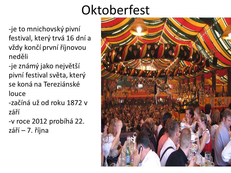 Oktoberfest -je to mnichovský pivní festival, který trvá 16 dní a vždy končí první říjnovou neděli -je známý jako největší pivní festival světa, který