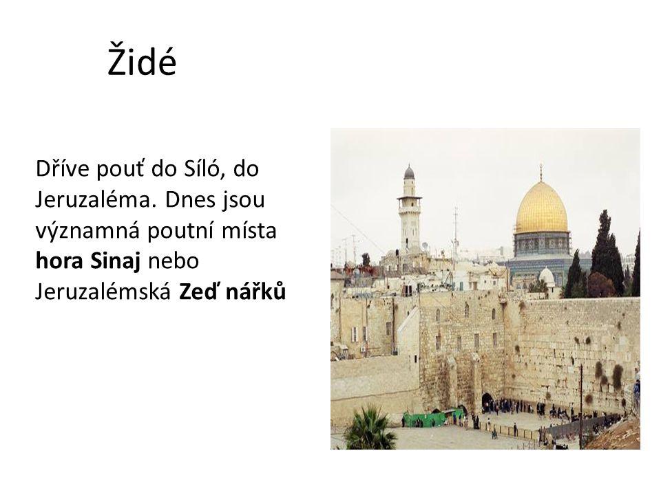 Židé Dříve pouť do Síló, do Jeruzaléma. Dnes jsou významná poutní místa hora Sinaj nebo Jeruzalémská Zeď nářků
