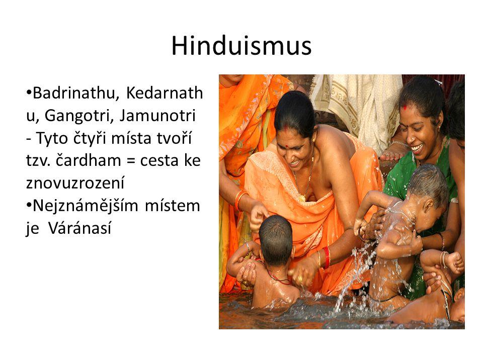 Hinduismus Badrinathu, Kedarnath u, Gangotri, Jamunotri - Tyto čtyři místa tvoří tzv. čardham = cesta ke znovuzrození Nejznámějším místem je Váránasí