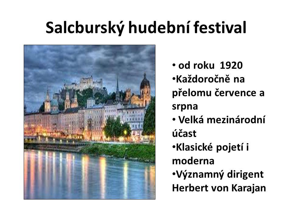 Salcburský hudební festival od roku 1920 Každoročně na přelomu července a srpna Velká mezinárodní účast Klasické pojetí i moderna Významný dirigent He