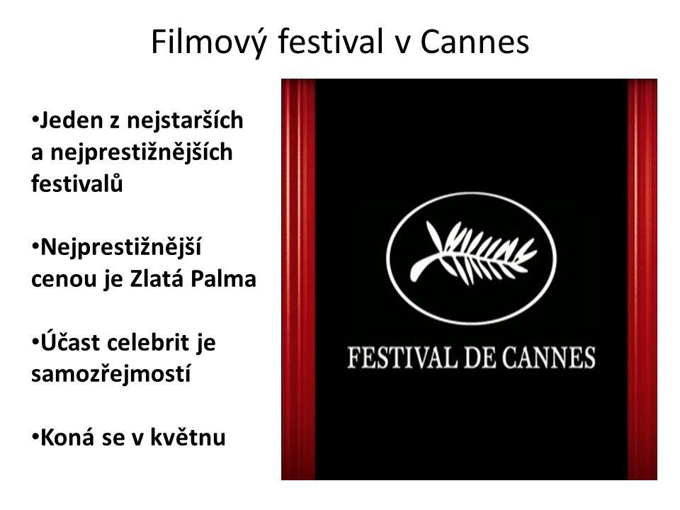Filmový festival v Cannes Jeden z nejstarších a nejprestižnějších festivalů Nejprestižnější cenou je Zlatá Palma Účast celebrit je samozřejmostí Koná