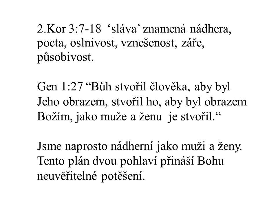 2.Kor 3:7-18 'sláva' znamená nádhera, pocta, oslnivost, vznešenost, záře, působivost.