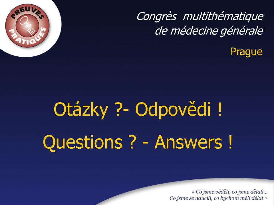 Prague Congrès multithématique de médecine générale Otázky ?- Odpovědi ! Questions ? - Answers !
