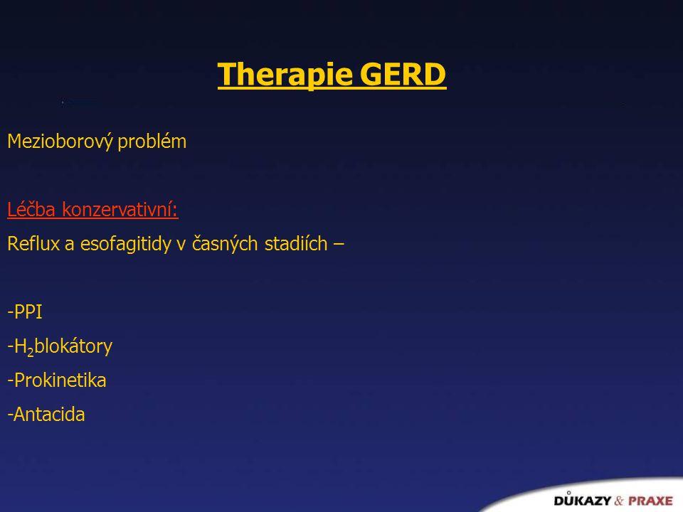 Therapie GERD Mezioborový problém Léčba konzervativní: Reflux a esofagitidy v časných stadiích – -PPI -H 2 blokátory -Prokinetika -Antacida