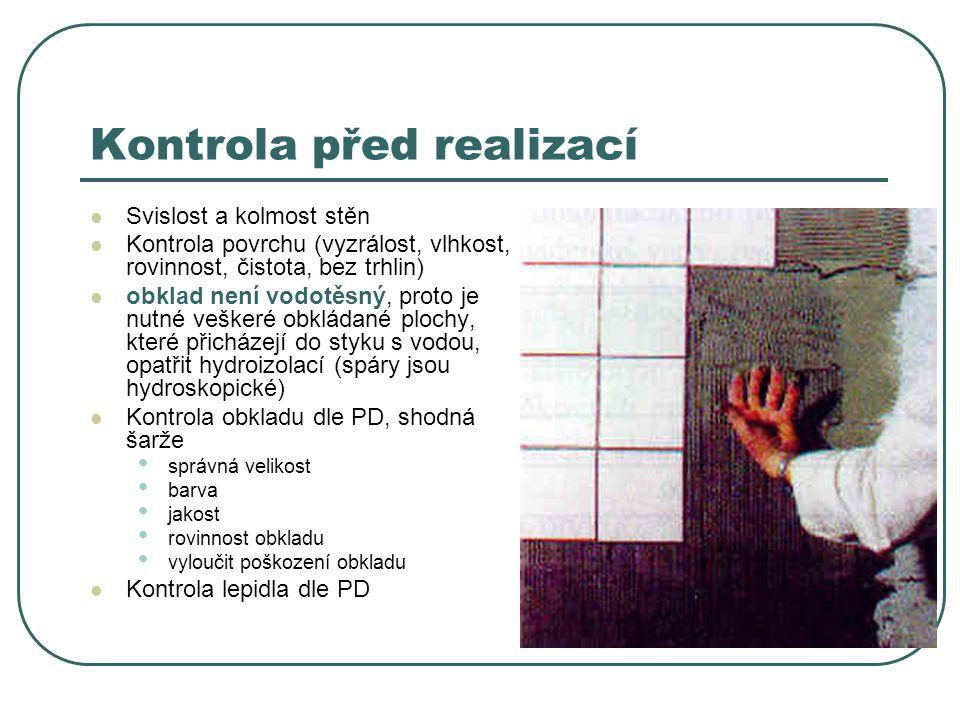 Kontrola před realizací Svislost a kolmost stěn Kontrola povrchu (vyzrálost, vlhkost, rovinnost, čistota, bez trhlin) obklad není vodotěsný, proto je