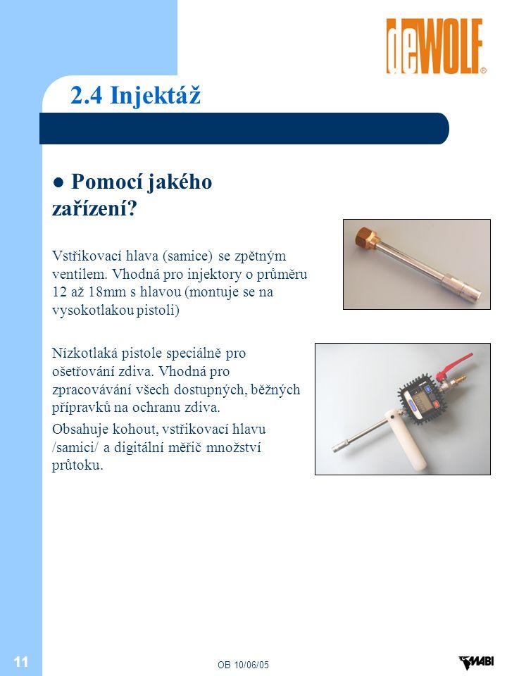 OB 10/06/05 11 2.4 Injektáž Pomocí jakého zařízení? Vstřikovací hlava (samice) se zpětným ventilem. Vhodná pro injektory o průměru 12 až 18mm s hlavou