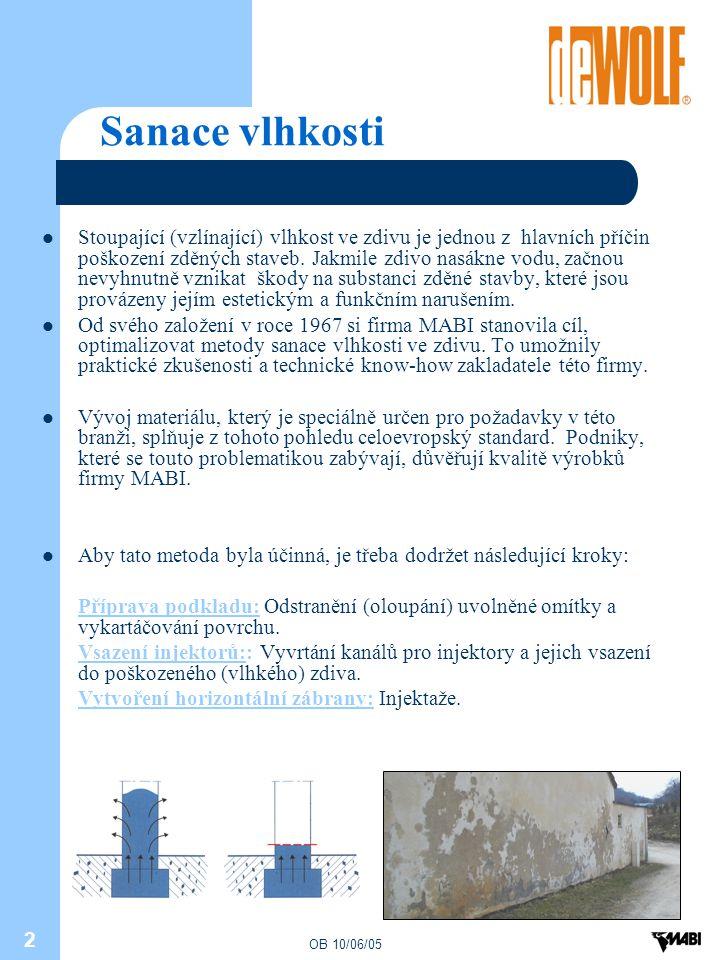 OB 10/06/05 2 Sanace vlhkosti Stoupající (vzlínající) vlhkost ve zdivu je jednou z hlavních příčin poškození zděných staveb. Jakmile zdivo nasákne vod
