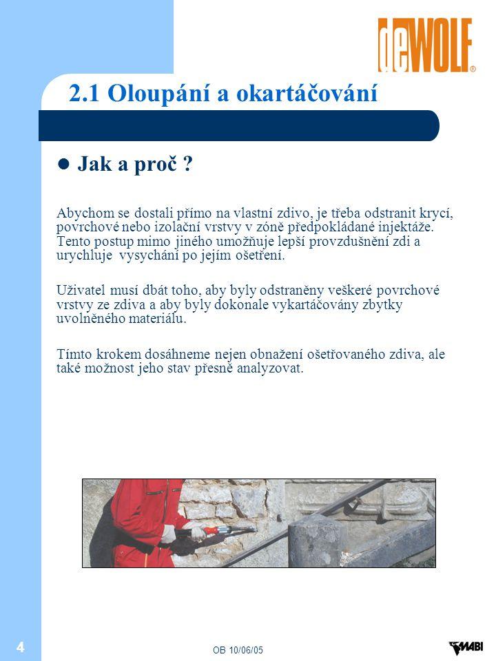 OB 10/06/05 4 2.1 Oloupání a okartáčování Jak a proč ? Abychom se dostali přímo na vlastní zdivo, je třeba odstranit krycí, povrchové nebo izolační vr