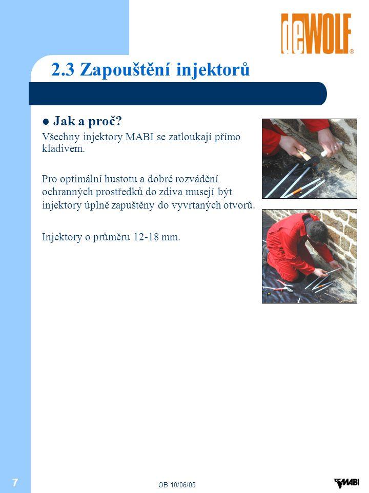 OB 10/06/05 7 2.3 Zapouštění injektorů Jak a proč? Všechny injektory MABI se zatloukají přímo kladivem. Pro optimální hustotu a dobré rozvádění ochran