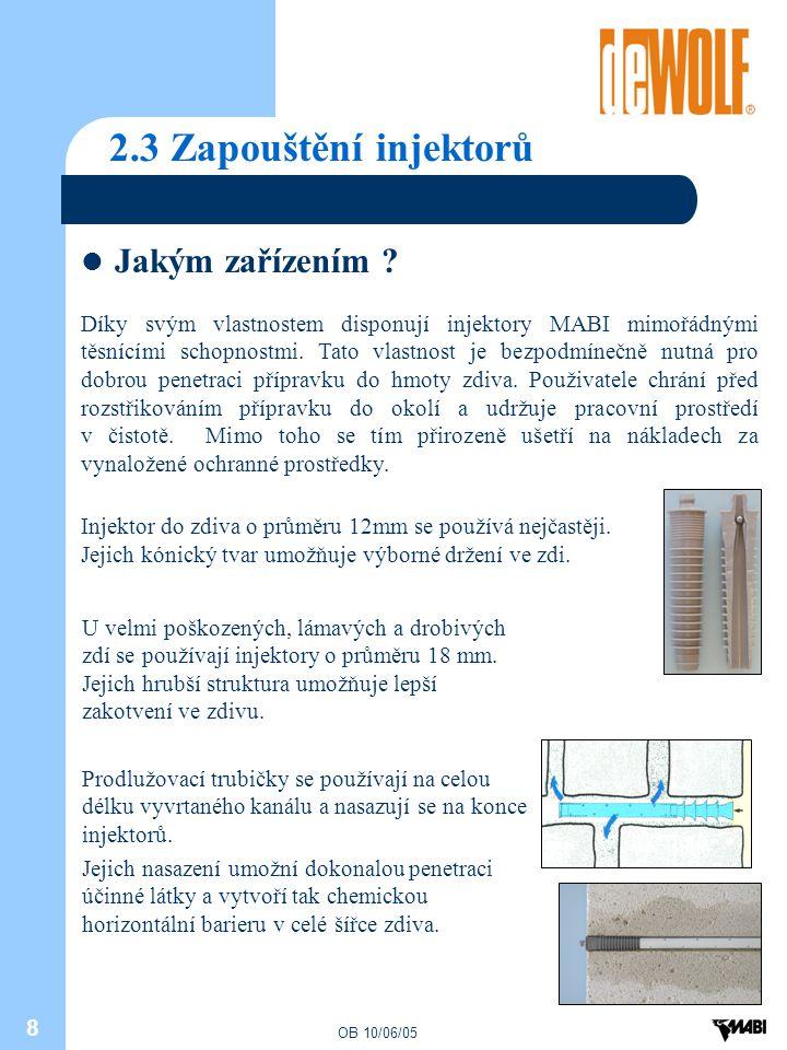 OB 10/06/05 8 2.3 Zapouštění injektorů Jakým zařízením ? Díky svým vlastnostem disponují injektory MABI mimořádnými těsnícími schopnostmi. Tato vlastn