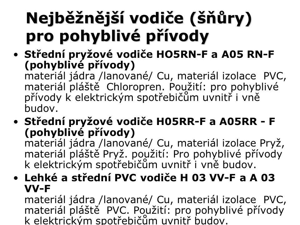 Nejběžnější vodiče (šňůry) pro pohyblivé přívody Střední pryžové vodiče HO5RN-F a A05 RN-F (pohyblivé přívody) materiál jádra /lanované/ Cu, materiál