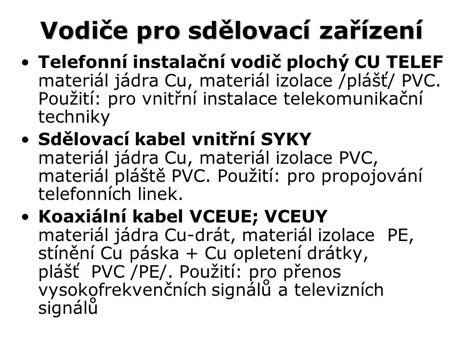 Vodiče pro sdělovací zařízení Telefonní instalační vodič plochý CU TELEF materiál jádra Cu, materiál izolace /plášť/ PVC. Použití: pro vnitřní instala