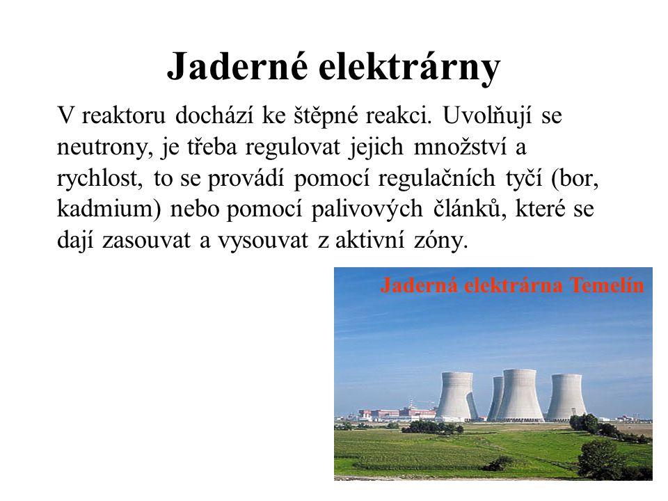 Jaderné elektrárny V reaktoru dochází ke štěpné reakci. Uvolňují se neutrony, je třeba regulovat jejich množství a rychlost, to se provádí pomocí regu