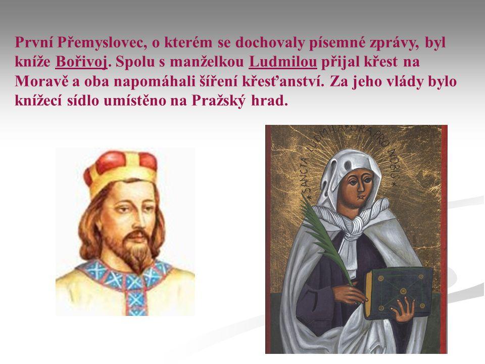 První Přemyslovec, o kterém se dochovaly písemné zprávy, byl kníže Bořivoj. Spolu s manželkou Ludmilou přijal křest na Moravě a oba napomáhali šíření