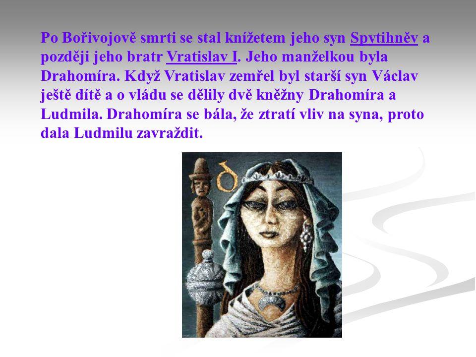 Po Bořivojově smrti se stal knížetem jeho syn Spytihněv a později jeho bratr Vratislav I. Jeho manželkou byla Drahomíra. Když Vratislav zemřel byl sta