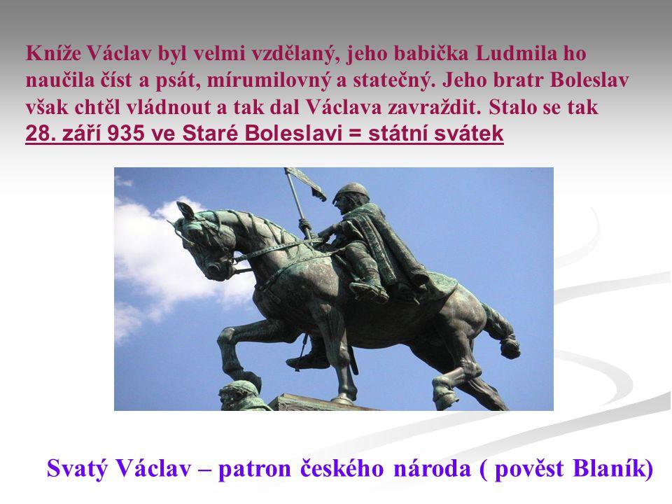 Kníže Václav byl velmi vzdělaný, jeho babička Ludmila ho naučila číst a psát, mírumilovný a statečný. Jeho bratr Boleslav však chtěl vládnout a tak da