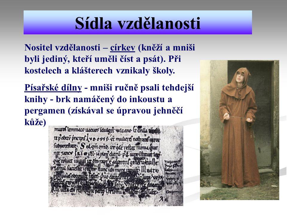 Sídla vzdělanosti Nositel vzdělanosti – církev (kněží a mniši byli jediný, kteří uměli číst a psát). Při kostelech a klášterech vznikaly školy. Písařs