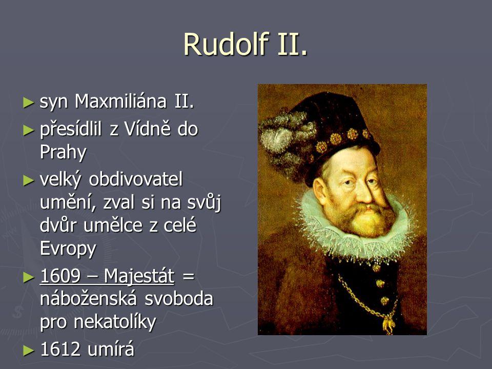 Rudolf II. ►s►s►s►syn Maxmiliána II. ►p►p►p►přesídlil z Vídně do Prahy ►v►v►v►velký obdivovatel umění, zval si na svůj dvůr umělce z celé Evropy ►1►1►