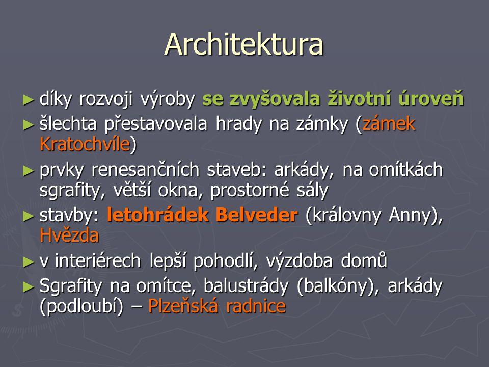 Architektura ► díky rozvoji výroby se zvyšovala životní úroveň ► šlechta přestavovala hrady na zámky (zámek Kratochvíle) ► prvky renesančních staveb: