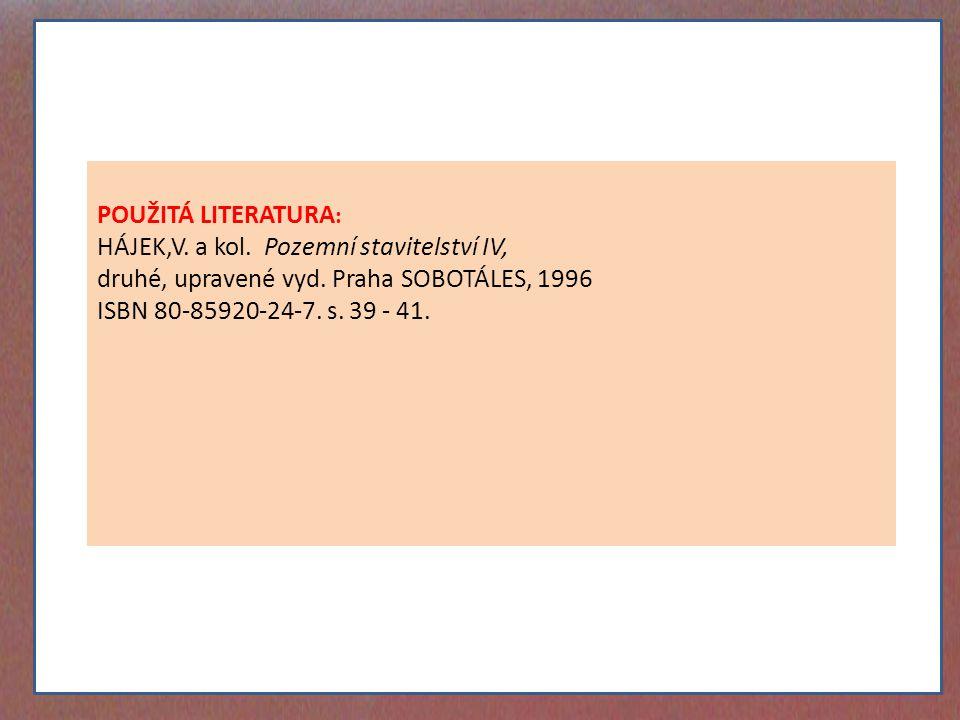 POUŽITÁ LITERATURA : HÁJEK,V. a kol. Pozemní stavitelství IV, druhé, upravené vyd. Praha SOBOTÁLES, 1996 ISBN 80-85920-24-7. s. 39 - 41.
