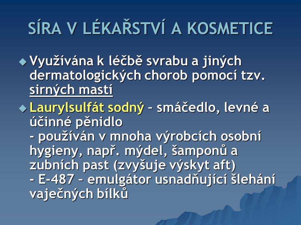 SÍRA V LÉKAŘSTVÍ A KOSMETICE  Využívána k léčbě svrabu a jiných dermatologických chorob pomocí tzv.