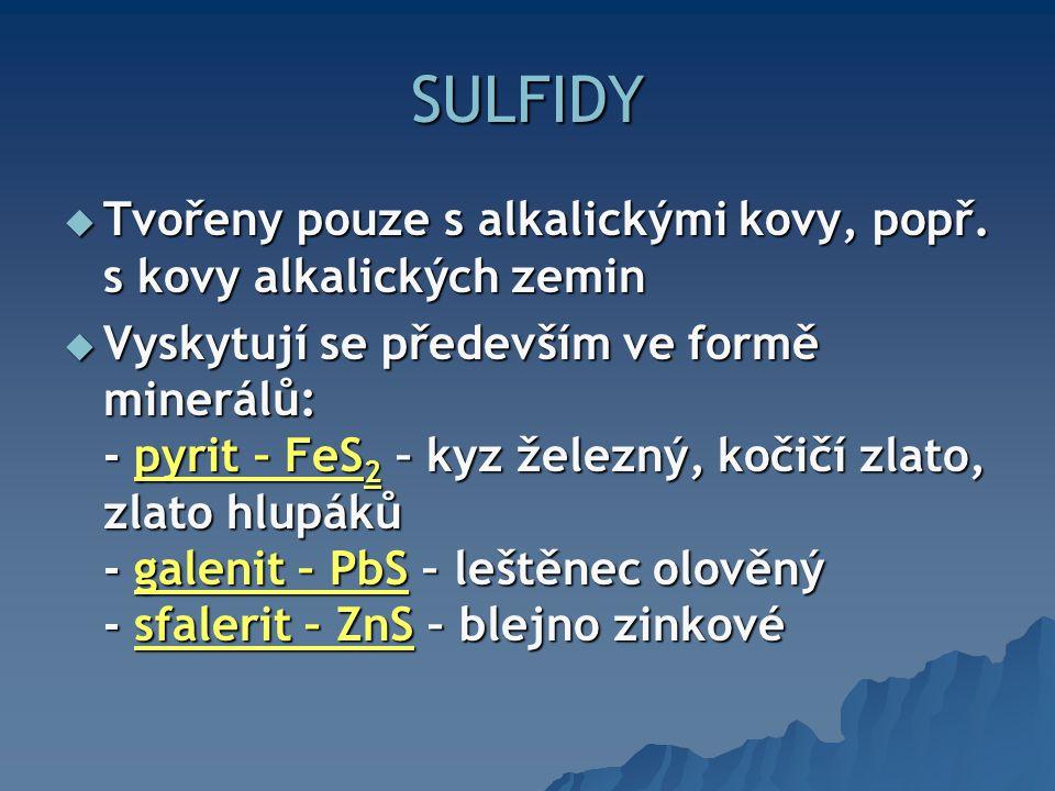 SULFIDY  Tvořeny pouze s alkalickými kovy, popř.