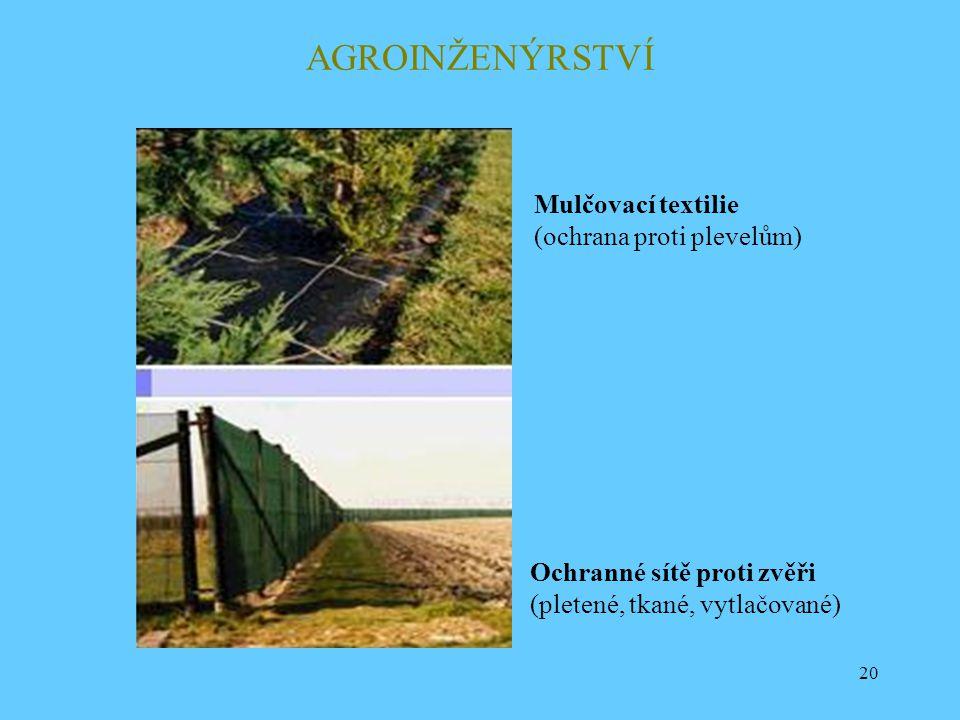 20 AGROINŽENÝRSTVÍ Ochranné sítě proti zvěři (pletené, tkané, vytlačované) Mulčovací textilie (ochrana proti plevelům)