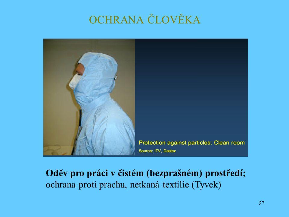 37 OCHRANA ČLOVĚKA Oděv pro práci v čistém (bezprašném) prostředí; ochrana proti prachu, netkaná textilie (Tyvek)