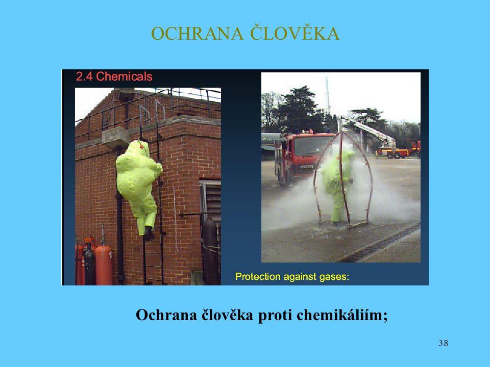 38 OCHRANA ČLOVĚKA Ochrana člověka proti chemikáliím;