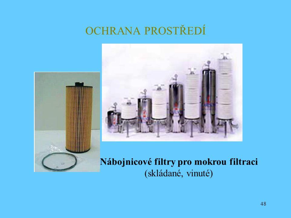 48 OCHRANA PROSTŘEDÍ Nábojnicové filtry pro mokrou filtraci (skládané, vinuté)