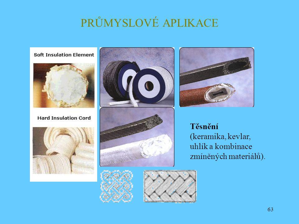 63 PRŮMYSLOVÉ APLIKACE Těsnění (keramika, kevlar, uhlík a kombinace zmíněných materiálů).