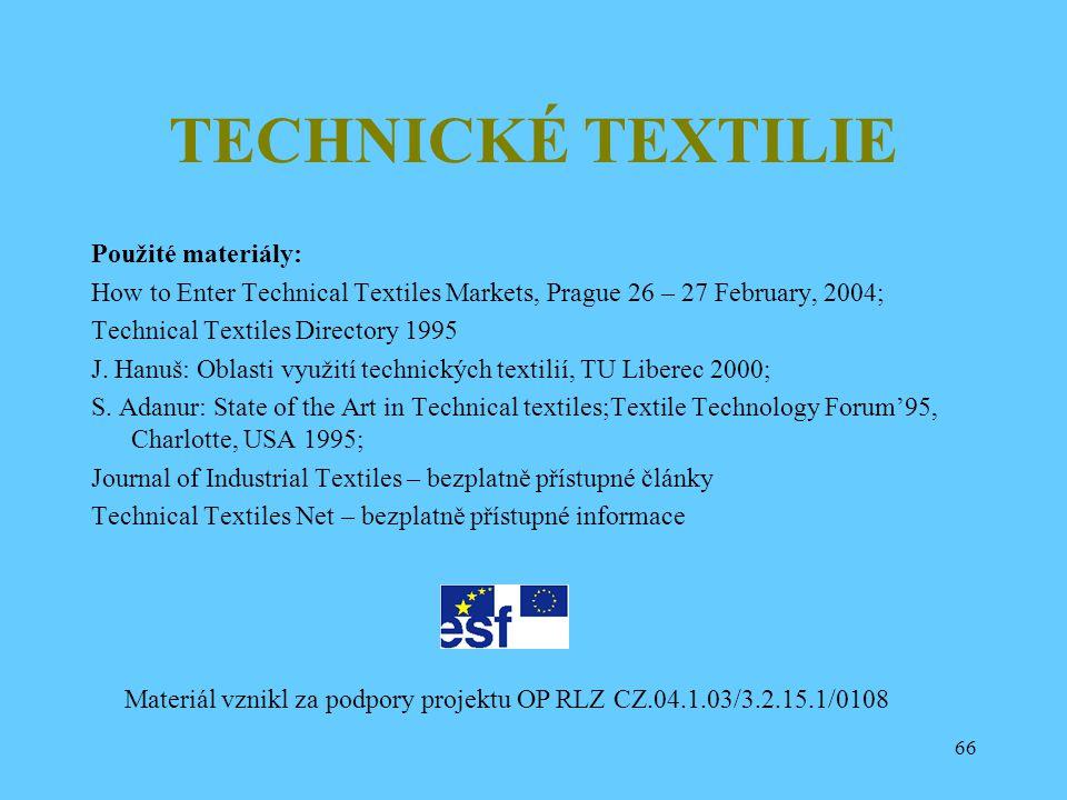 66 TECHNICKÉ TEXTILIE Použité materiály: How to Enter Technical Textiles Markets, Prague 26 – 27 February, 2004; Technical Textiles Directory 1995 J.