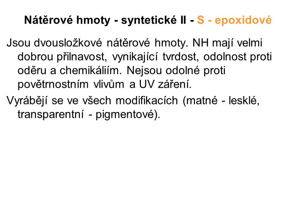 Nátěrové hmoty - syntetické II - S - epoxidové Jsou dvousložkové nátěrové hmoty. NH mají velmi dobrou přilnavost, vynikající tvrdost, odolnost proti o