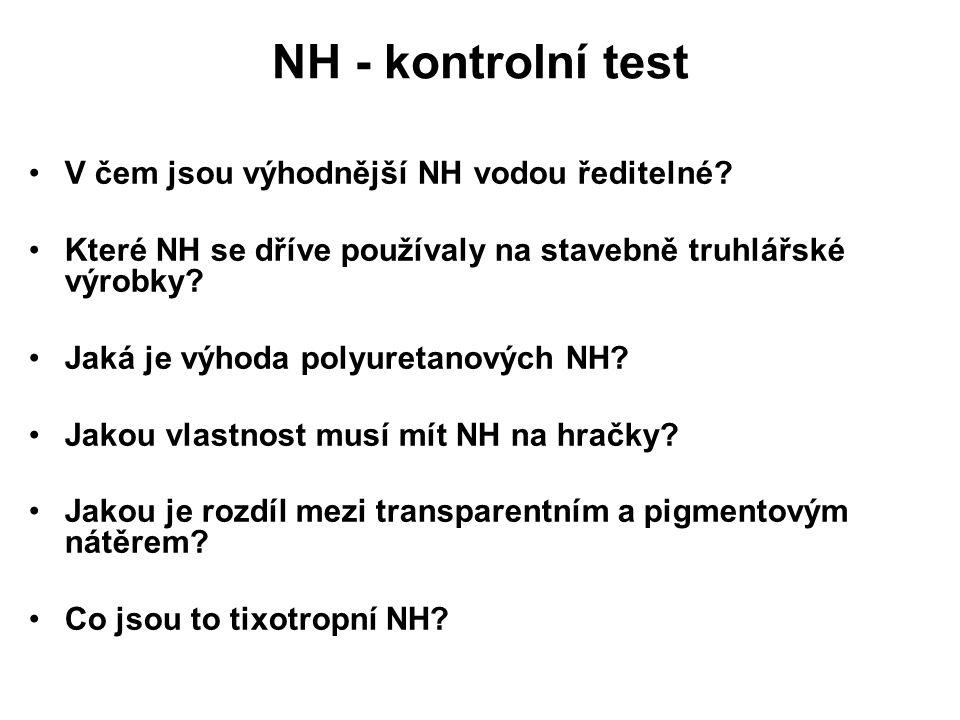 NH - kontrolní test V čem jsou výhodnější NH vodou ředitelné? Které NH se dříve používaly na stavebně truhlářské výrobky? Jaká je výhoda polyuretanový