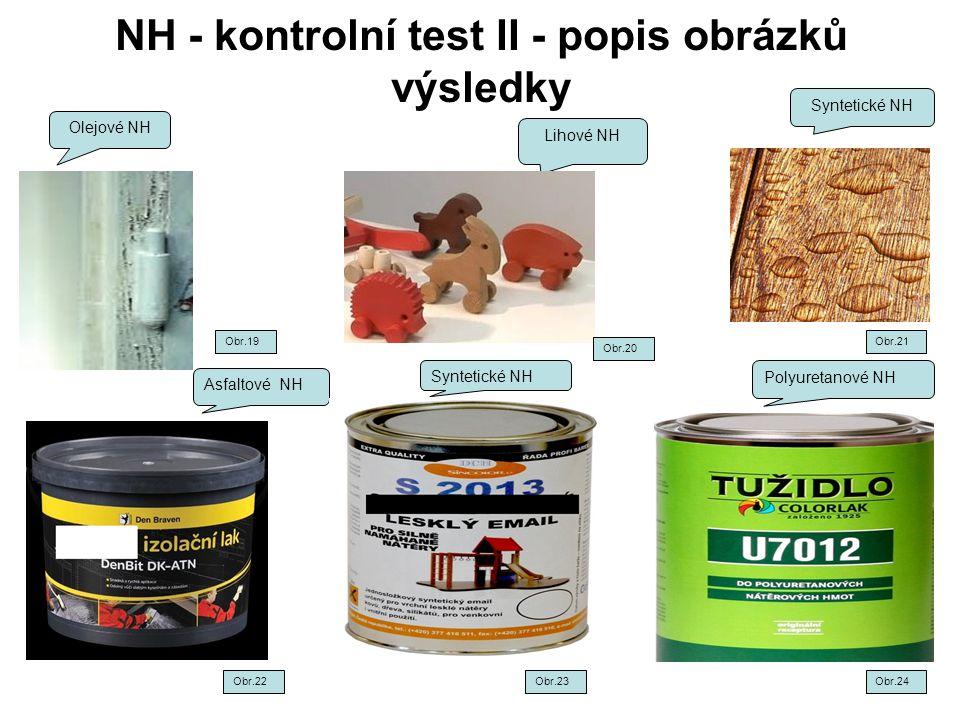 NH - kontrolní test II - popis obrázků výsledky Olejové NH Lihové NH Syntetické NH Asfaltové NH Syntetické NH Polyuretanové NH Obr.19Obr.21 Obr.22Obr.