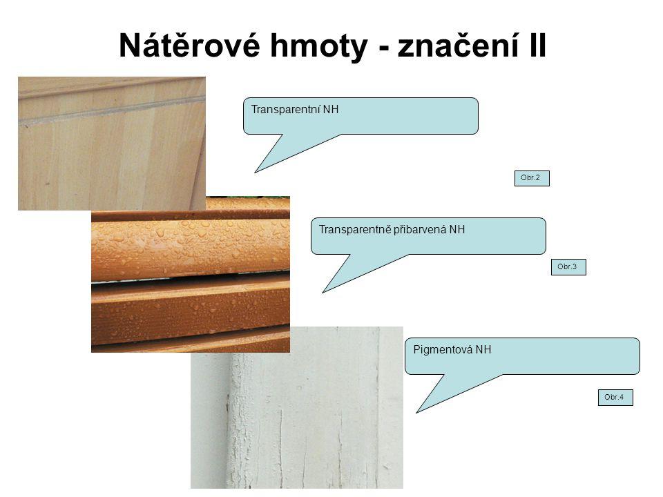Nátěrové hmoty - značení II Transparentně přibarvená NH Transparentní NH Pigmentová NH Obr.2 Obr.3 Obr.4