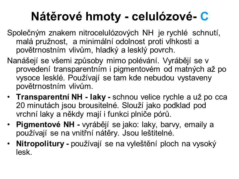 Nátěrové hmoty - celulózové- C Společným znakem nitrocelulózových NH je rychlé schnutí, malá pružnost, a minimální odolnost proti vlhkosti a povětrnos