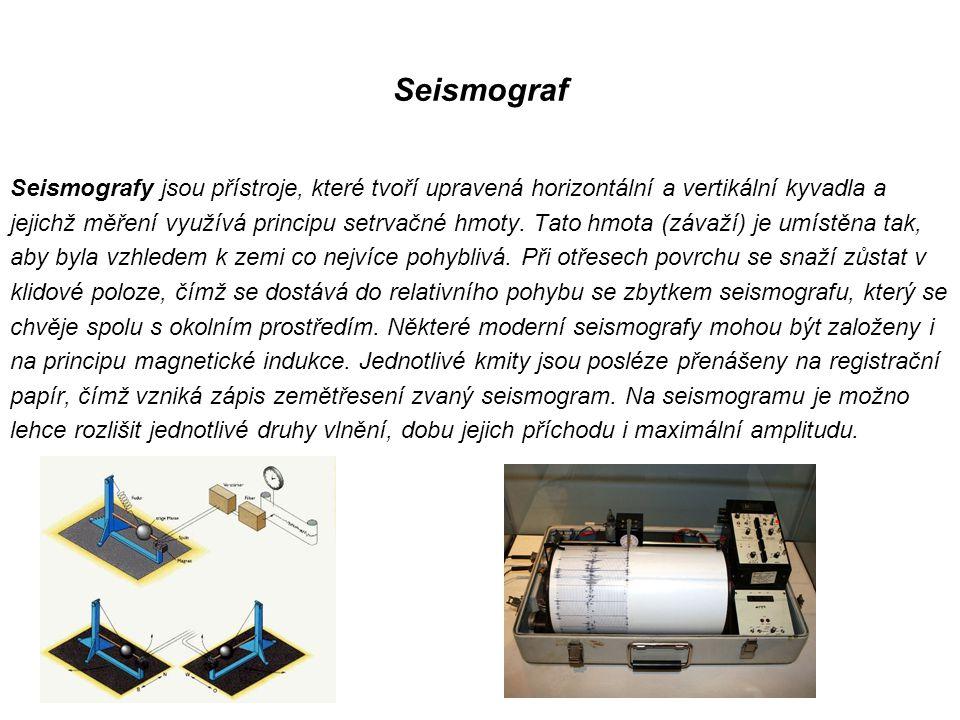 Seismograf Seismografy jsou přístroje, které tvoří upravená horizontální a vertikální kyvadla a jejichž měření využívá principu setrvačné hmoty.