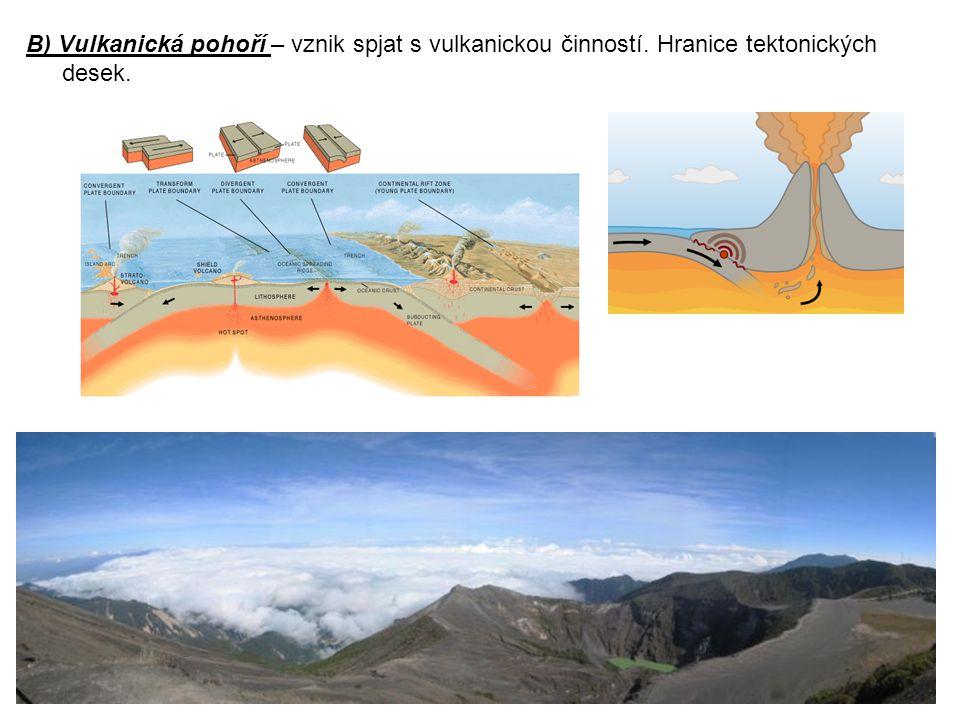 B) Vulkanická pohoří – vznik spjat s vulkanickou činností. Hranice tektonických desek.