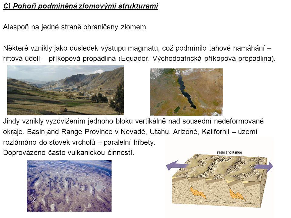 C) Pohoří podmíněná zlomovými strukturami Alespoň na jedné straně ohraničeny zlomem.