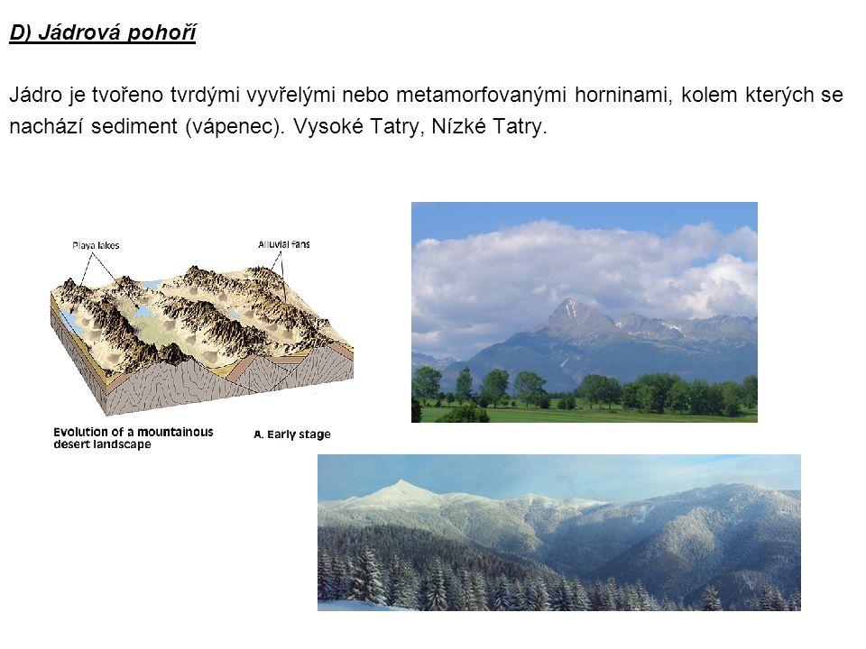 D) Jádrová pohoří Jádro je tvořeno tvrdými vyvřelými nebo metamorfovanými horninami, kolem kterých se nachází sediment (vápenec).