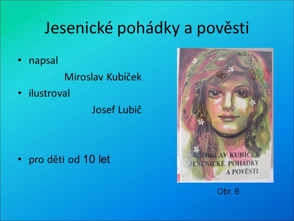 Jesenické pohádky a pověsti napsal Miroslav Kubíček ilustroval Josef Lubič pro děti od 10 let Obr. 6