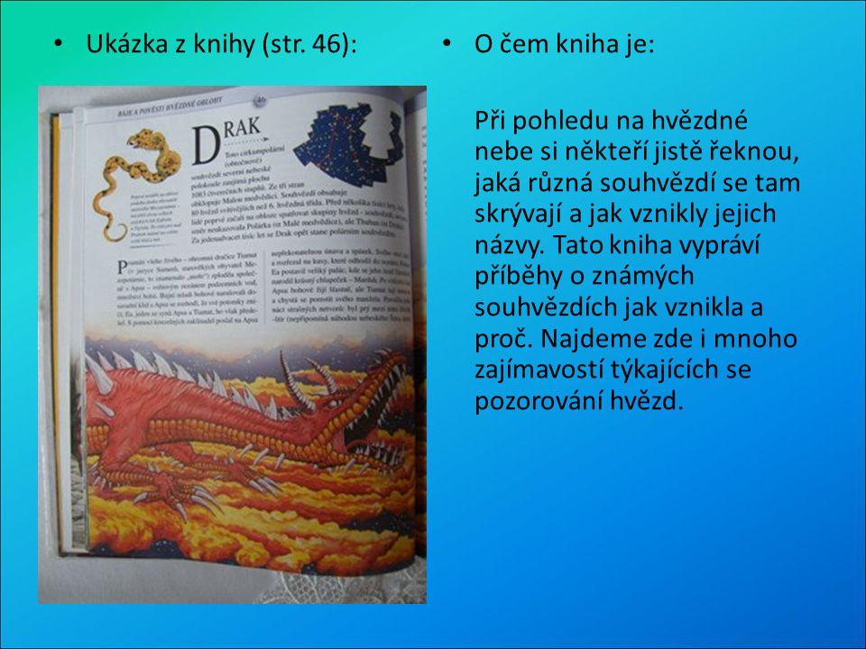 Ukázka z knihy (str. 46): O čem kniha je: Při pohledu na hvězdné nebe si někteří jistě řeknou, jaká různá souhvězdí se tam skrývají a jak vznikly jeji