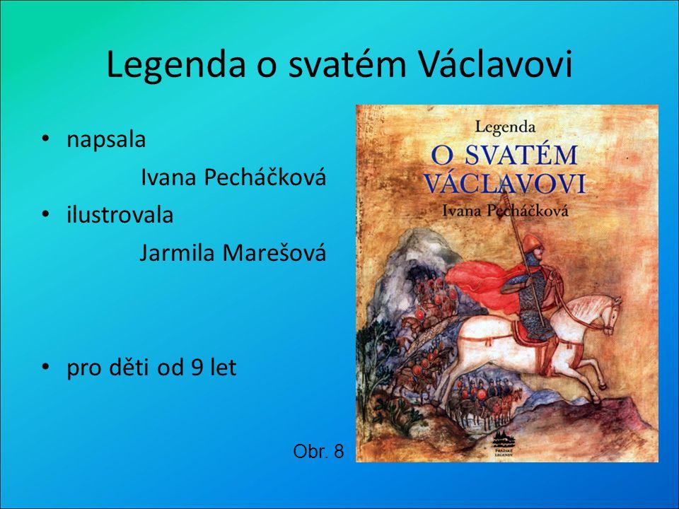 Legenda o svatém Václavovi napsala Ivana Pecháčková ilustrovala Jarmila Marešová pro děti od 9 let Obr. 8