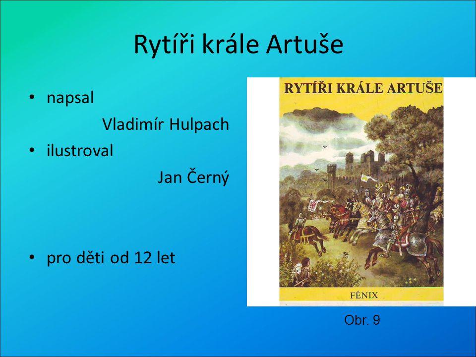 Rytíři krále Artuše napsal Vladimír Hulpach ilustroval Jan Černý pro děti od 12 let Obr. 9