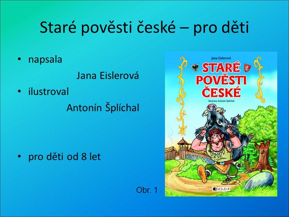 Staré pověsti české – pro děti napsala Jana Eislerová ilustroval Antonín Šplíchal pro děti od 8 let Obr. 1
